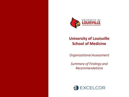 University of Louisville School of Medicine Organizational Assessment Summary of Findings and Recommendations.