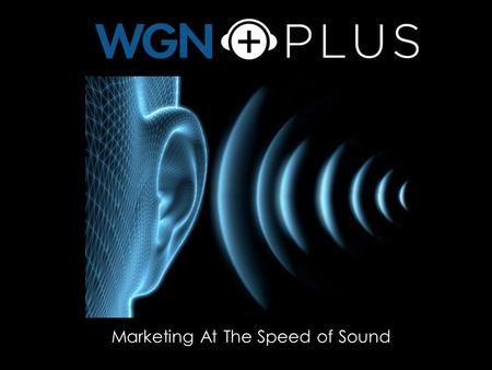 Marketing At The Speed of Sound. Broadcasting from the historic Tribune Tower, WGN Radio has been a leader in the broadcasting community for 90 years.