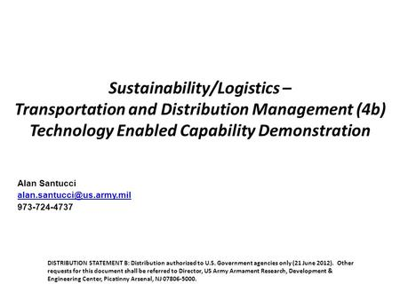 Sustainability/Logistics – Transportation and Distribution Management (4b) Technology Enabled Capability Demonstration Alan Santucci