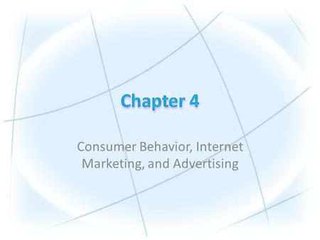 Consumer Behavior, Internet Marketing, and Advertising.