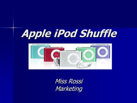 Apple iPod Shuffle Miss Rossi Marketing. Target Market Athletes/people who workout or are on the move Athletes/people who workout or are on the move Young,