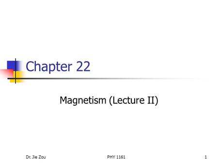 Dr. Jie ZouPHY 11611 Chapter 22 Magnetism (Lecture II)