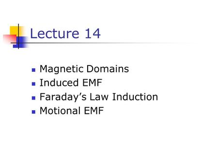 Lecture 14 Magnetic Domains Induced EMF Faraday's Law Induction Motional EMF.