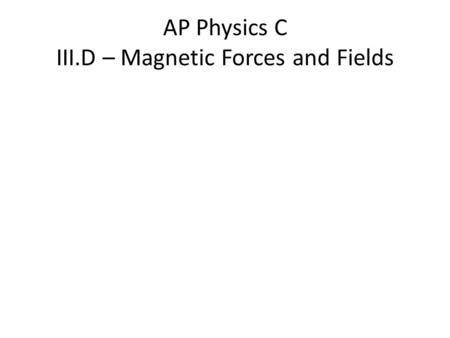 AP Physics C III.D – Magnetic Forces and Fields. The source and direction of magnetic fields.