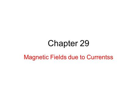 Magnetic Fields due to Currentss
