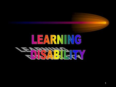 1. 2 3 Characteristics of Learning disability Difficulty in: –Focusing attention –Remembering information –Regulating one's own behavior –Mastering academic.