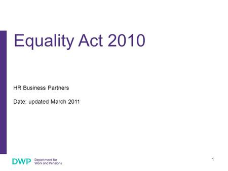 1 HR Business Partners Date: updated March 2011 Equality Act 2010.