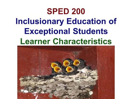 SPED 200 Inclusionary Education of Exceptional Students Learner Characteristics.