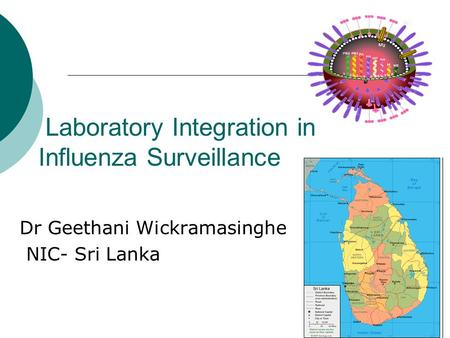 Laboratory Integration in Influenza Surveillance Dr Geethani Wickramasinghe NIC- Sri Lanka.