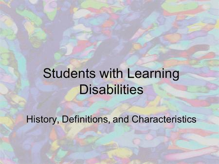 Students with Learning Disabilities History, Definitions, and Characteristics.