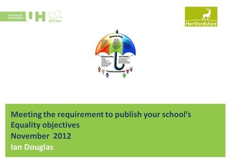 Meeting the requirement to publish your school's Equality objectives November 2012 Ian Douglas.