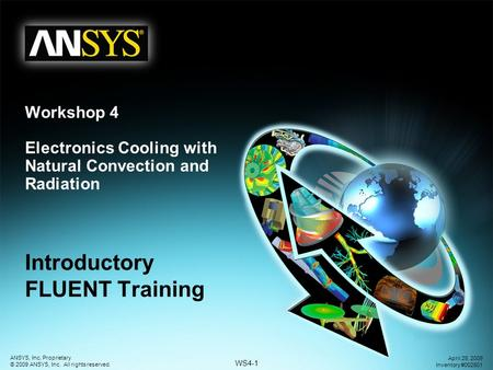 WS4-1 ANSYS, Inc. Proprietary © 2009 ANSYS, Inc. All rights reserved. April 28, 2009 Inventory #002601 Workshop 4 Electronics Cooling with Natural Convection.