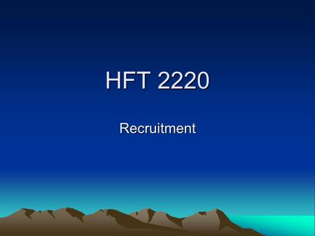 "HFT 2220 Recruitment. Recruitment More than posting ""Help Wanted"" signs The four facet approach to recruitment, selection and retention –Hire the right."