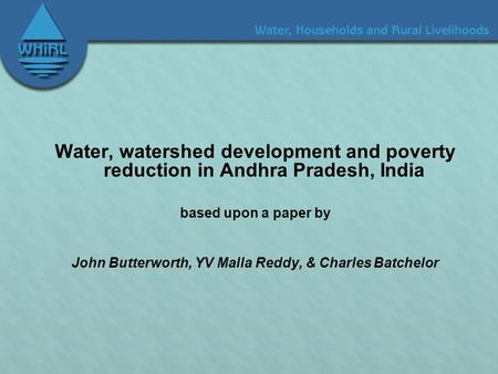 Water, watershed development and poverty reduction in Andhra Pradesh, India based upon a paper by John Butterworth, YV Malla Reddy, & Charles Batchelor.