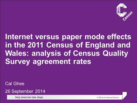 Internet versus paper mode effects in the 2011 Census of England and Wales: analysis of Census Quality Survey agreement rates Cal Ghee 26 September 2014.