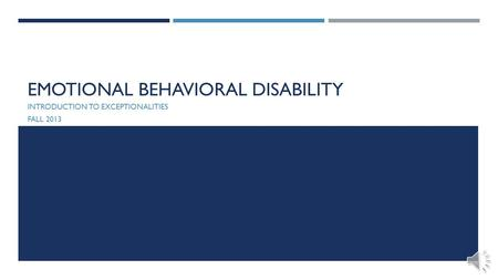 EMOTIONAL BEHAVIORAL DISABILITY INTRODUCTION TO EXCEPTIONALITIES FALL 2013.