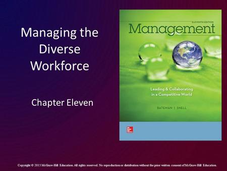Managing the Diverse Workforce Chapter Eleven Copyright © 2015 McGraw-Hill Education. All rights reserved. No reproduction or distribution without the.