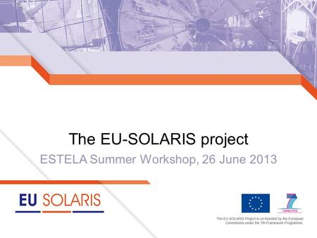 ESTELA Summer Workshop, 26 June 2013 The EU-SOLARIS project.