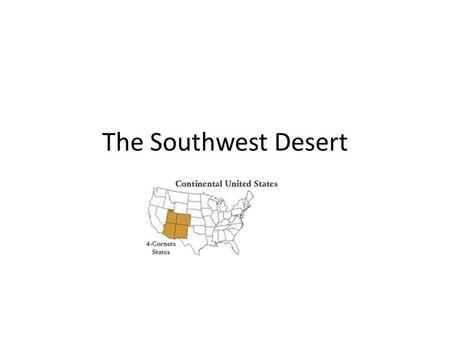 The Southwest Desert. Living on Dry Land Hot and Arid Developed a village way of life, based on farming Developed irrigation systems to grow corn, bean,