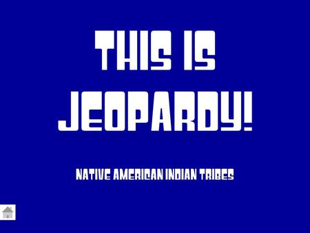 This Is Jeopardy! NATIVE AMERICAN INDIAN TRIBES. Advance to Final Jeopardy NORTHWEST INDIANS SOUTHWEST INDIANS PLAINS INDIANS SOUTHEAST INDIANS EASTERN.