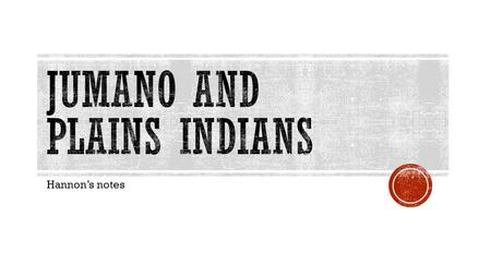 Hannon's notes. Includes Apache, Comanche, Kiowa REGIONS OF TEXAS  All lived on the Great Plains  All were nomadic except for the Apache which would.