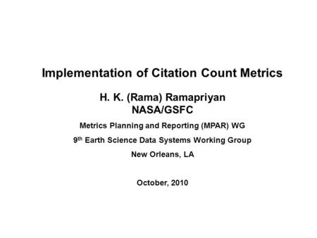 Implementation of Citation Count Metrics H. K. (Rama) Ramapriyan NASA/GSFC Metrics Planning and Reporting (MPAR) WG 9 th Earth Science Data Systems Working.