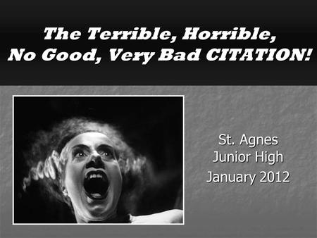 St. Agnes Junior High January 2012 The Terrible, Horrible, No Good, Very Bad CITATION!