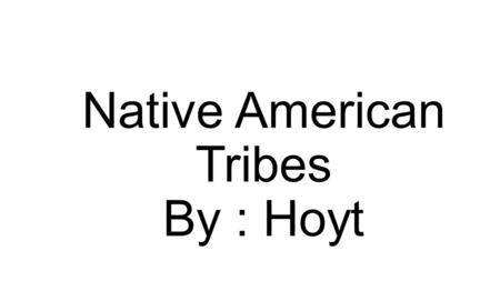 Native American Tribes By : Hoyt. The Inuit Tribe The Inuit tribe lives in the arctic where the climate is very cold and snowy. CLIMATE/REGION The Inuit.