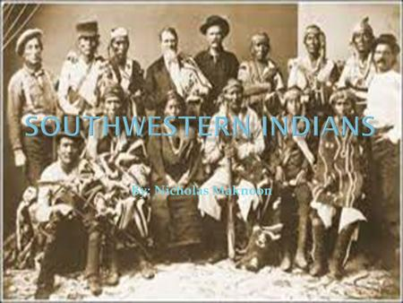 By: Nicholas Maknoon.  Some of the most famous tribes of the southwest lived in and were located in Arizona, New Mexico, and Colorado. The most well.