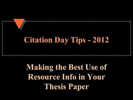 Citation Day Tips - 2012 Making the Best Use of Resource Info in Your Thesis Paper.