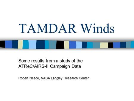 TAMDAR Winds Some results from a study of the ATReC/AIRS-II Campaign Data Robert Neece, NASA Langley Research Center.