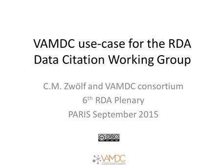 VAMDC use-case for the RDA Data Citation Working Group C.M. Zwölf and VAMDC consortium 6 th RDA Plenary PARIS September 2015.