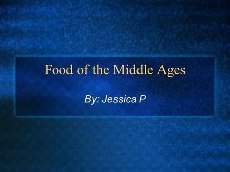 Food of the Middle Ages By: Jessica P. Daily Meals Both Upper and Lower class has 3 meals a day Breakfast is served between 6-7 am Dinner is served in.