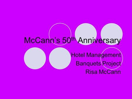 McCann's 50 th Anniversary Hotel Management Banquets Project Risa McCann.