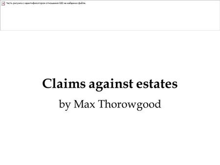 Claims against estates by Max Thorowgood