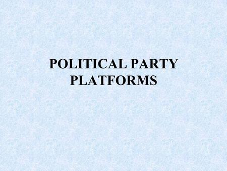 "POLITICAL PARTY PLATFORMS. Which one are you? 1. Abortion 1.The decision of abortion should be left up to the individual. This view is called ""Pro- Choice""."
