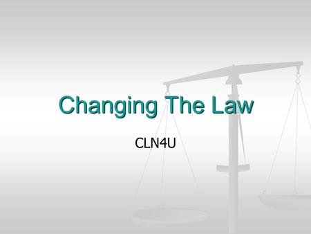 Changing The Law CLN4U.