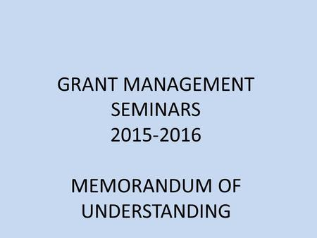 GRANT MANAGEMENT SEMINARS 2015-2016 MEMORANDUM OF UNDERSTANDING.