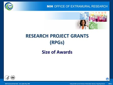 NIH Extramural Data Book – last update May 2008Data provided by the Division of Information Services, Reporting Branch RPG 1 RESEARCH PROJECT GRANTS (RPGs)