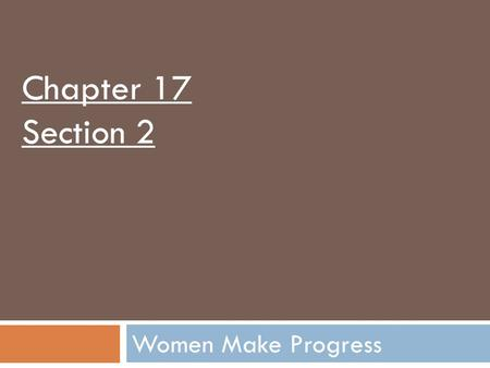 Women Make Progress Chapter 17 Section 2. Objectives:  Analyze the impact of changes in women's education on women's roles in society.  Explain what.