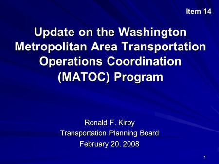 1 Update on the Washington Metropolitan Area Transportation Operations Coordination (MATOC) Program Ronald F. Kirby Transportation Planning Board February.
