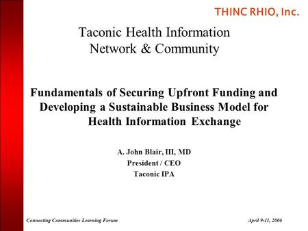THINC RHIO, Inc. Connecting Communities Learning ForumApril 9-11, 2006 Taconic Health Information Network & Community Fundamentals of Securing Upfront.