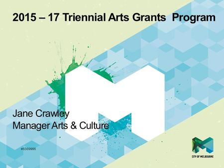 2015 – 17 Triennial Arts Grants Program Jane Crawley Manager Arts & Culture #8389998.