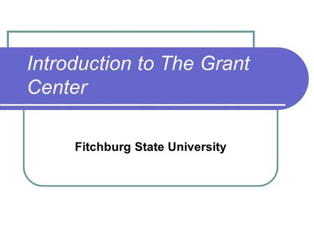 Introduction to The Grant Center Fitchburg State University.