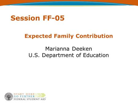 Session FF-05 Expected Family Contribution Marianna Deeken U.S. Department of Education.