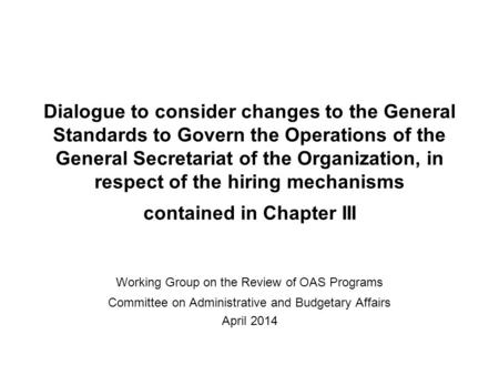 Dialogue to consider changes to the General Standards to Govern the Operations of the General Secretariat of the Organization, in respect of the hiring.