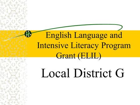 English Language and Intensive Literacy Program Grant (ELIL) Local District G.