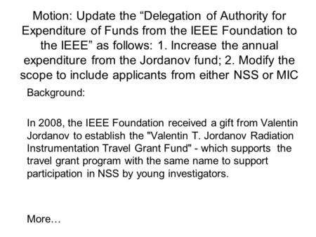 "Motion: Update the ""Delegation of Authority for Expenditure of Funds from the IEEE Foundation to the IEEE"" as follows: 1. Increase the annual expenditure."
