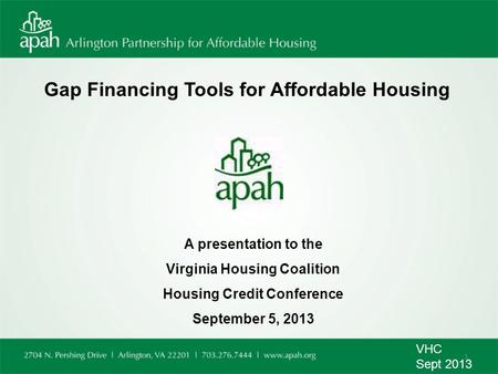 Gap Financing Tools for Affordable Housing A presentation to the Virginia Housing Coalition Housing Credit Conference September 5, 2013 VHC Sept 2013 1.