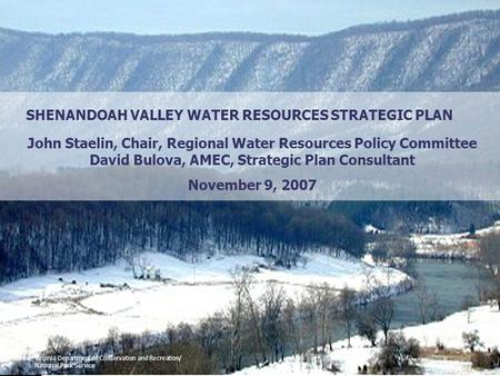 Photos: Virginia Department of Conservation and Recreation/ National Park Service SHENANDOAH VALLEY WATER RESOURCES STRATEGIC PLAN John Staelin, Chair,